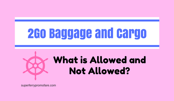 What are the allowed and not allowed baggage on 2go travel for Bureau quarantine philippines